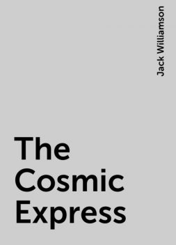 The Cosmic Express, Jack Williamson