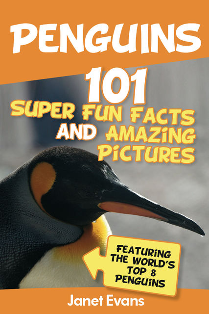 Penguins: 101 Fun Facts & Amazing Pictures (Featuring The World's Top 8 Penguins), Janet Evans