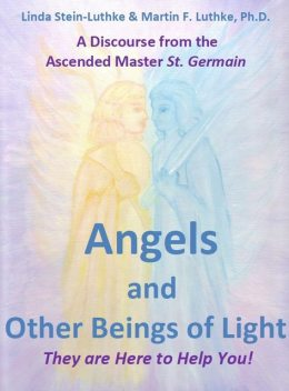Angels and Other Beings of Light, Linda LLC Stein-Luthke, Martin F. Luthke