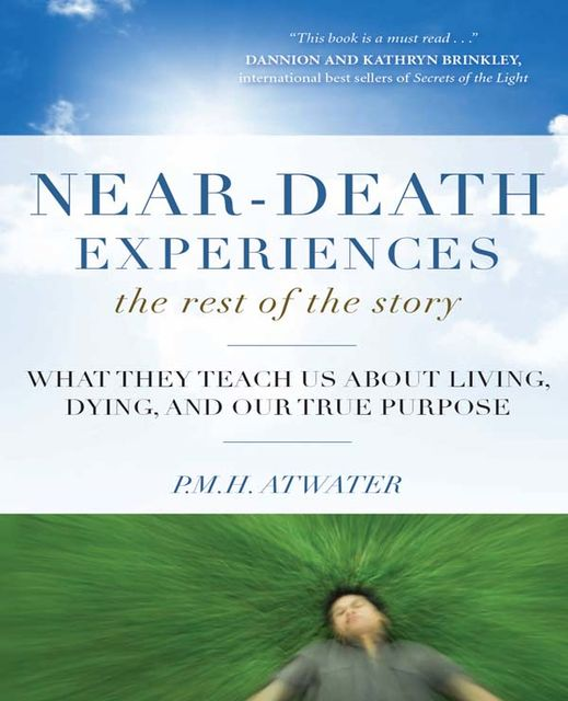 Near-Death Experiences, The Rest of the Story, P.M.H.Atwater