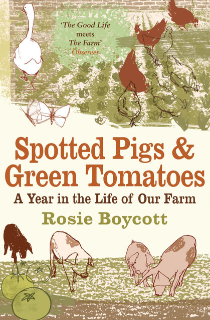 Spotted Pigs and Green Tomatoes, Rosie Boycott