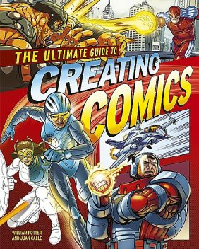 The Ultimate Guide to Creating Comics, William Potter, Juan Calle