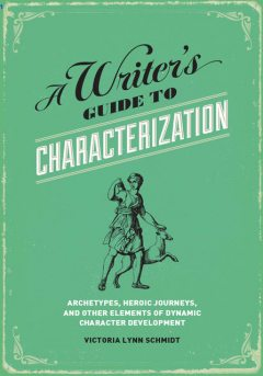 A Writer's Guide to Characterization, Victoria Schmidt
