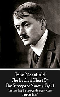 The Locked Chest & The Sweeps of Ninety-Eight, John Masefield