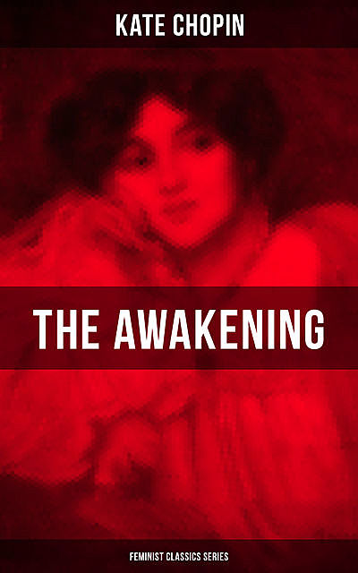 THE AWAKENING (Feminist Classics Series), Kate Chopin