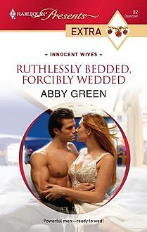 Ruthlessly Bedded, Forcibly Wedded, Abby Green