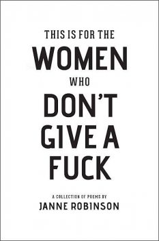 This Is For The Women Who Don't Give A Fuck, Janne Robinson