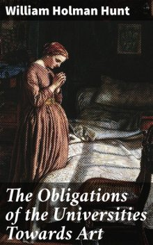 The Obligations of the Universities Towards Art, William Hunt