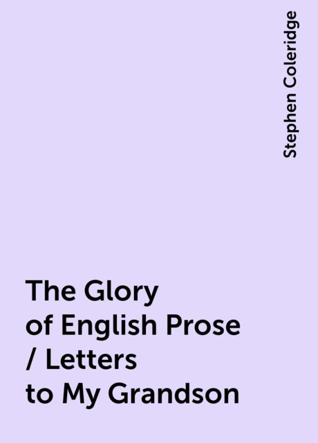 The Glory of English Prose / Letters to My Grandson, Stephen Coleridge