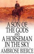 A Son of the Gods and A Horseman in the Sky, Ambrose Bierce