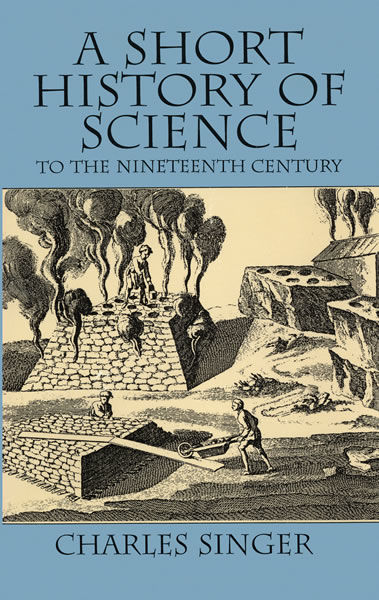 A Short History of Science to the Nineteenth Century, Charles Singer