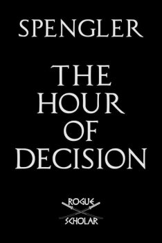 The Hour of Decision, Oswald Spengler