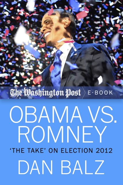 Obama vs. Romney, Dan Balz