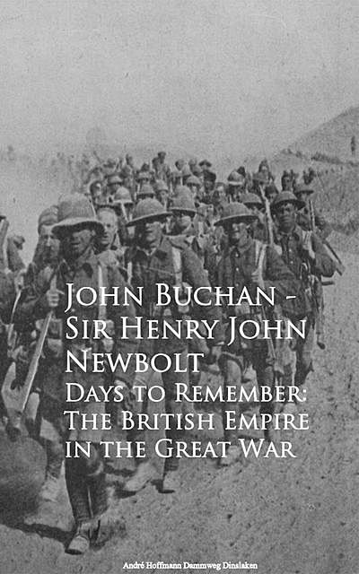 Days to Remember: The British Empire in the Great War, John Buchan Sir Henry John Newbolt
