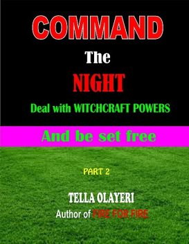 Command the Night, Deal with Witchcraft Powers and Be Set Free, Tella Olayeri