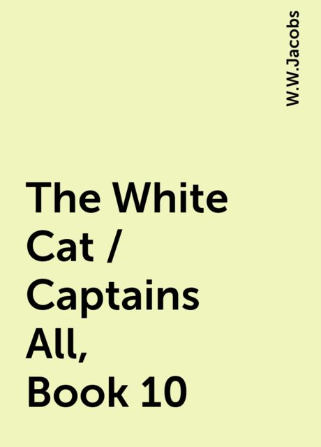 The White Cat / Captains All, Book 10, W.W.Jacobs