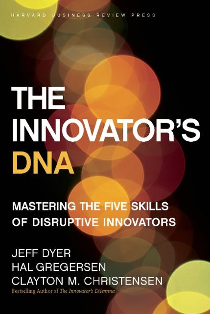 The Innovator's DNA, Clayton Christensen, Jeff Dyer, Hal Gregersen