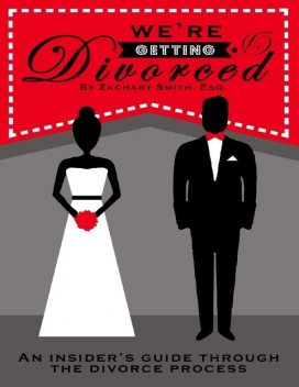 We're Getting Divorced: An Insider's Guide Through the Divorce Process, Esq, Zachary Smith