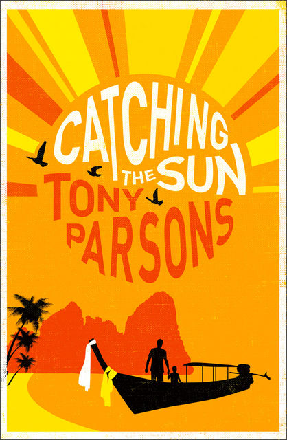 Catching the Sun, Tony Parsons