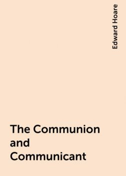 The Communion and Communicant, Edward Hoare