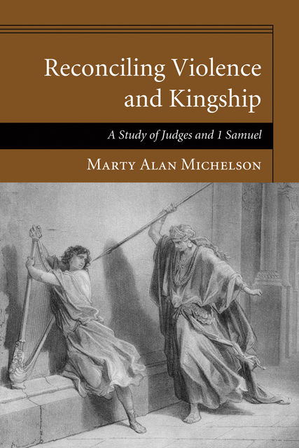 Reconciling Violence and Kingship, Marty Alan Michelson