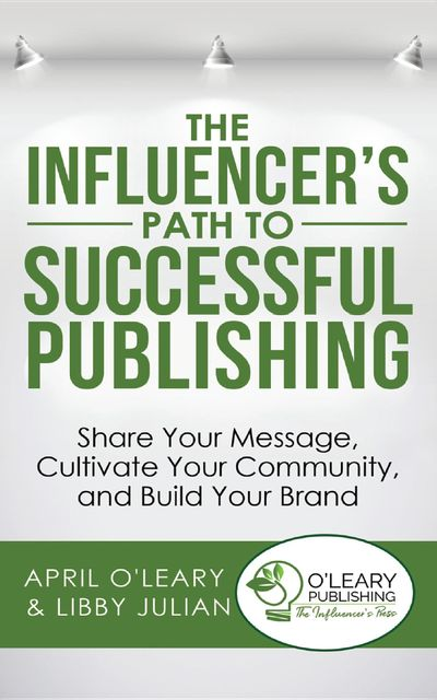 The Influencer's Path to Successful Publishing, April O'Leary