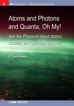 Atoms and Photons and Quanta, Oh My!, F Todd Baker