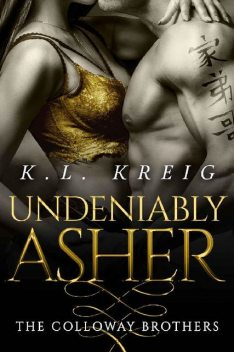 Undeniably Asher (The Colloway Brothers Book 2), K.L. Kreig