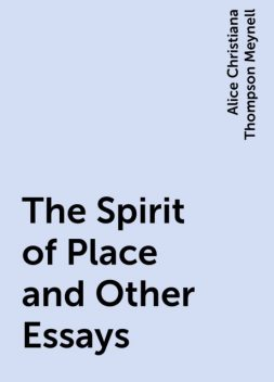 The Spirit of Place and Other Essays, Alice Christiana Thompson Meynell