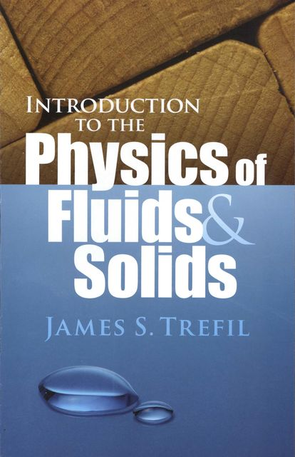 Introduction to the Physics of Fluids and Solids, James S.Trefil