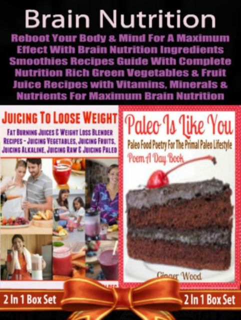 Brain Nutrition: Reboot your Body & Mind for A Maximum Effect with Brain Nutrition Ingredients: Smoothies Recipes Guide With Complete Nutrition Rich Green Vegetables and Fruits Juice Recipes with Vitamins, Minerals & Nutrients For Maximum Brain Nutrition, Juliana Baldec