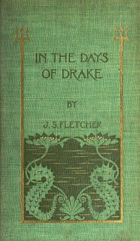 In the Days of Drake, J.S.Fletcher