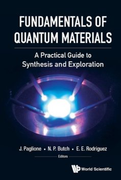Fundamentals Of Quantum Materials: A Practical Guide To Synthesis And Exploration, E.E. Rodriguez, J. Paglione, N.P. Butch
