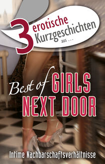 "3 erotische Kurzgeschichten aus: ""Best of Girls Next Door"", Lisa Cohen, Maggy Dor, Andreas Müller"