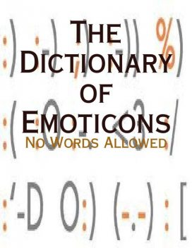 The Dictionary of Emoticons – No Words Allowed, M Osterhoudt