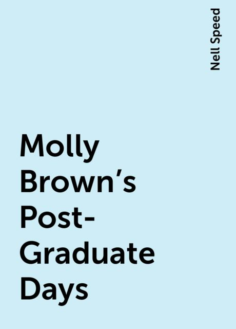 Molly Brown's Post-Graduate Days, Nell Speed