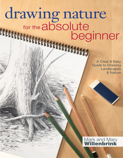 Drawing Nature for the Absolute Beginner, Mark Willenbrink, Mary Willenbrink