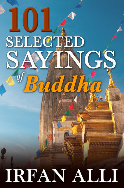 101 Selected Sayings of Buddha, Irfan Alli