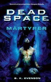 Dead Space Band 1: Märtyrer, B.K.Evenson