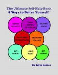 The Ultimate Self-Help Book 8 Ways to Better Yourself: How to Live a Better Life, Kym Kostos