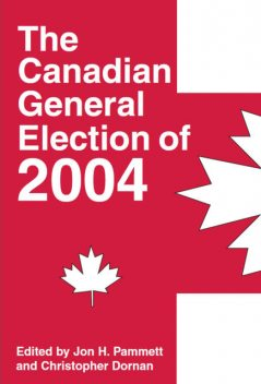 The Canadian General Election of 2004, Christopher Dornan, Jon H.Pammett