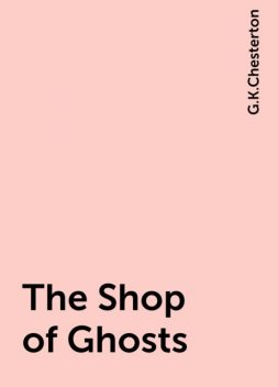 The Shop of Ghosts, G.K.Chesterton