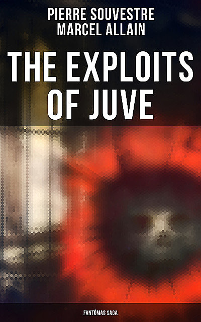 The Exploits of Juve: Fantômas Saga, Marcel Allain, Pierre Souvestre