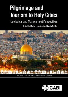 Pilgrimage and Tourism to Holy Cities, Kevin Griffin, Maria Leppäkari