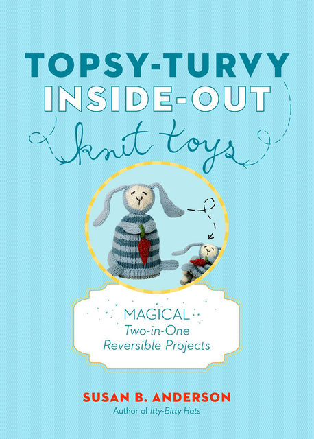 Topsy-Turvy Inside-Out Knit Toys, Susan Anderson