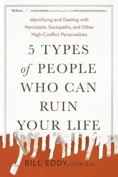 5 Types of People Who Can Ruin Your Life, LCSW, Bill Eddy, Esq.