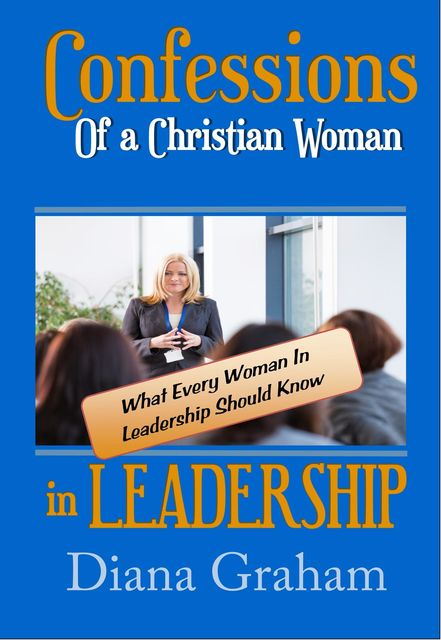 Confessions of a Christian Woman in Leadership, Diana Graham