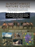 The Northwest Nature Guide, James Davis
