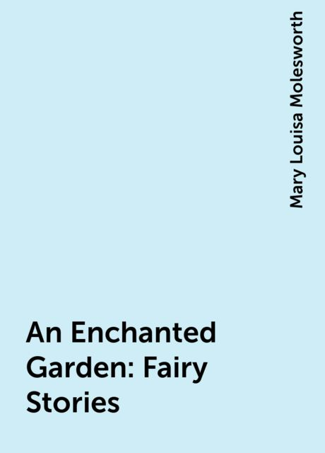 An Enchanted Garden: Fairy Stories, Mary Louisa Molesworth