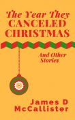 The Year They Canceled Christmas, James D McCallister